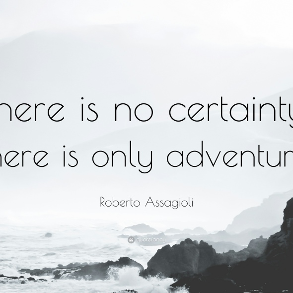 1500743-Roberto-Assagioli-Quote-There-is-no-certainty-there-is-only